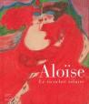 Aloïse, le ricochet solaire - Catalogue d'exposition Collection d'Art brut de Lausanne