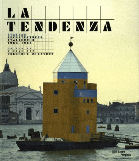 Tendenza, architectures italiennes, 1955-1985 - Catalogue d'exposition du Centre Pompidou