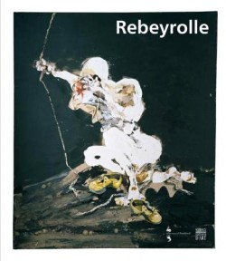 Paul Rebeyrolle - Catalogue d'exposition du Château de Chambord