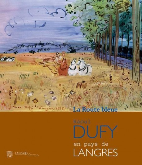 Raoul Dufy en pays de Langres, la route bleue - Catalogue d'exposition