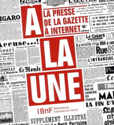 A la une, la presse de la Gazette à Internet - Catalogue d'exposition de la BnF