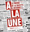 A la une, la presse de la Gazette à Internet - Catalogue d'exposition de la BnF