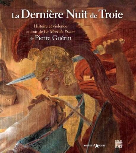 La Dernière Nuit de Troie de Pierre-Narcisse Guérin - Catalogue exposition du Musée des Beaux-Arts d'Anger