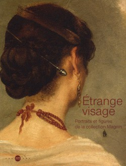 Etrange visage, portraits et figures de la collection Magnin - Catalogue d'exposition du musée Magnin