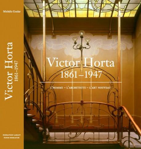 Victor Horta 1861-1947. L'Homme - L'Architecte - L'Art Nouveau