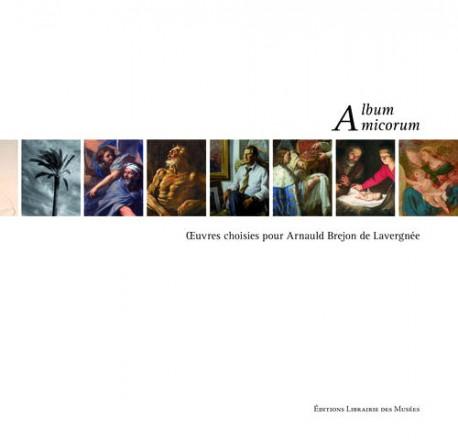 Album amicorum - Oeuvres choisies pour Arnauld Brejon de Lavergnée
