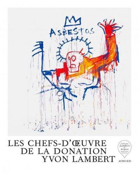Les chefs-d'oeuvre de la donation Yvon Lambert - Catalogue d'exposition (Bilingue Anglais/francais)