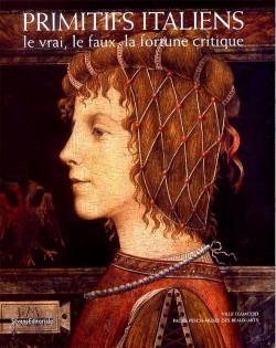 Primitifs italiens, le vrai, le faux, la fortune critique - Catalogue d'exposition du musée Fesch