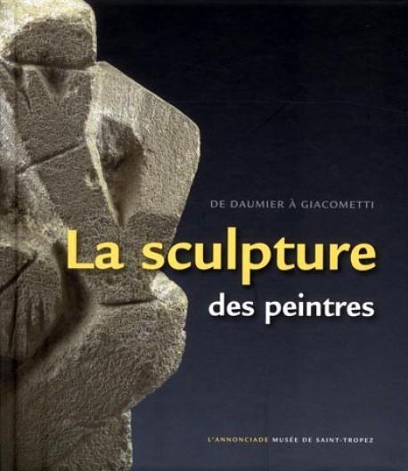 De Daumier à Giacometti, la sculpture des peintres (1850-1950) - Catalogue d'exposition