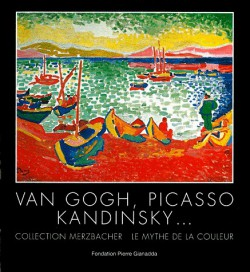 Van Gogh, Picasso, Kandinsky... Collection Merzbacher, le mythe de la couleur -  Catalogue d'exposition