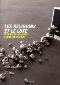 Les religions et le luxe, l'éthique de la richesse d'Orient en Occident