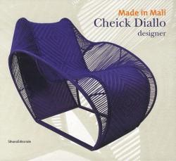 Exhibition catalogue - Made in Mali, Cheick Diallo, designer (Bilingual French / English)
