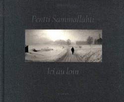 Pentti Sammallahti - Ici au loin, photographies 1964-2011