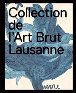 La collection de l'art brut - Lausanne, Suisse