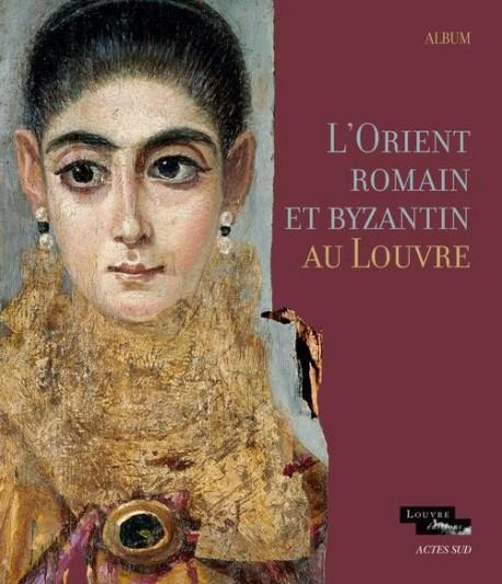 L'Orient romain et byzantin au Louvre - Album d'exposition