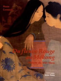 Du fleuve rouge au Mékong, visions vietnamiennes - Catalogue d'exposition