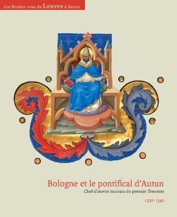 Catalogue d'exposition - Bologne et le pontifical d'Autun. Chef-d'oeuvre inconnu du premier Trecento 1330-1340