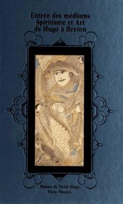 Catalogue d'exposition Entrée des médiums - Spiritisme et art d'Hugo à Breton