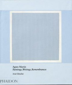 Agnes Martin : Paintings, Writings, Remembrances