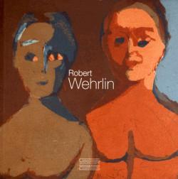 Catalogue d'exposition Robert Wehrlin 1903-1964 - Musée La Piscine