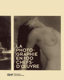 Catalogue d'exposition La photographie en 100 chefs d'oeuvre - BnF