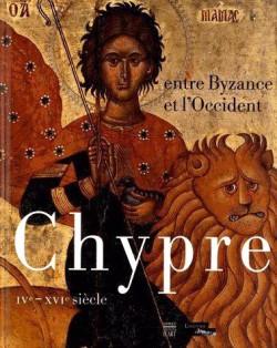 Catalogue d'exposition Chypre, entre Byzance et l'Occident, IVe-XVIe siècle