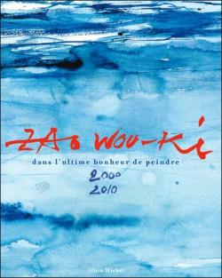 Catalogue d'exposition Zao Wou-Ki , Dans l'ultime bonheur de peindre 2000-2010