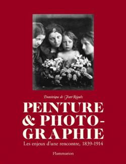Peinture et photographie, les enjeux d'une rencontre 1839-1914