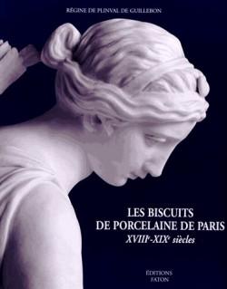 Les Biscuits de porcelaine de Paris - XVIIIe-XIXe siècles