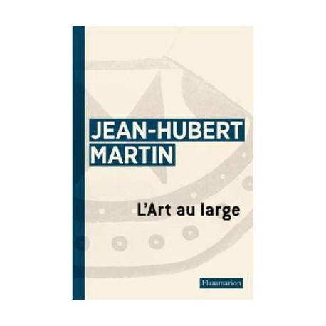 L'art au large, écrits de Jean-Hubert Martin