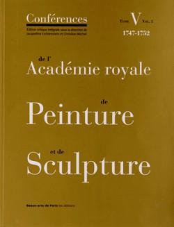Conférences de l'Académie royale de Peinture et de Sculpture (1747-1752) - Tome 5, Volume 1
