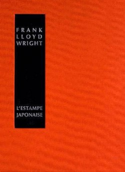 Frank Lloyd Wright - L'estampe japonaise : une interprétation