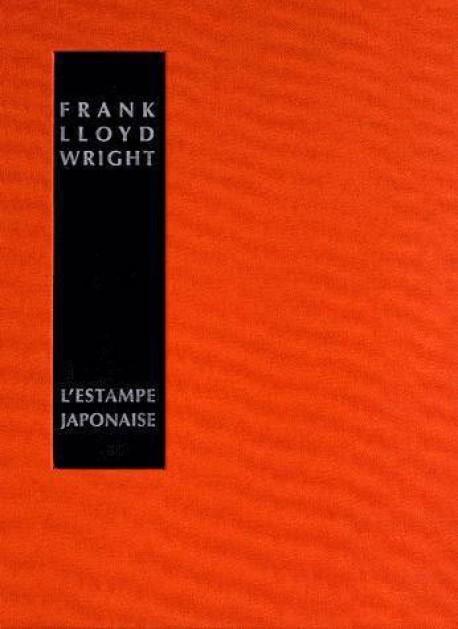 L'estampe japonaise : une interpretation - Frank Lloyd Wright