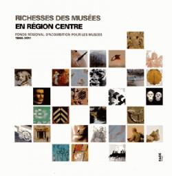 Richesses des musées en région Centre - Fonds régional d'acquisition pour les musées (1998-2011)
