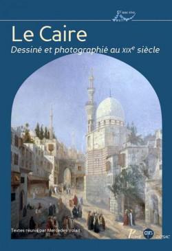 Architecture : Le Caire dessiné et photographié au XIX siècle
