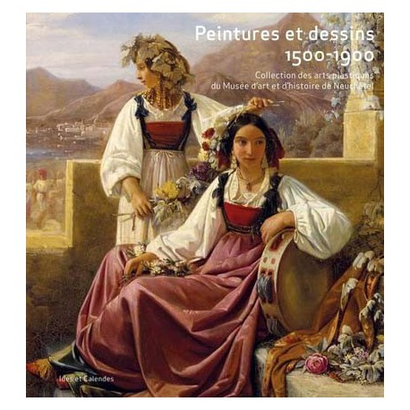 Peintures et dessins 1500-1900 - Musée d'art et d'histoire de Neuchâtel, Suisse