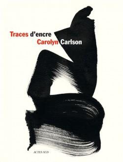 Traces d'encre, calligraphies de Carolyn Carlson (Bilingue)