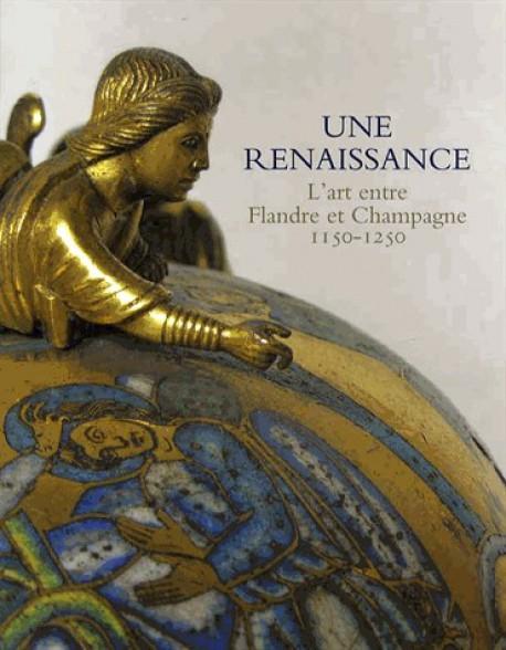 Catalogue d'exposition Une renaissance - L'art entre Flandre et Champagne 1150-1250