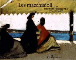 Catalogue d'exposition Les macchiaioli, des impressionnistes italiens - Musée de l'Orangerie, Paris