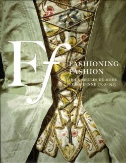 Fashioning Fashion Deux siècles de mode européenne, 1700-1915