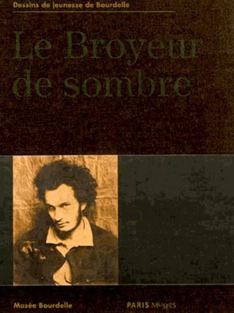Catalogue d'exposition Le broyeur de sombre, dessins de jeunesse de Bourdelle - Musée Bourdelle
