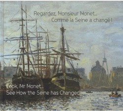 Exhibition catalogue Look, Mr Monet...See how the Seine has Changed ! (Bilingual version)