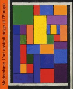 Modernisme. L'art abstrait belge et l'Europe (1912-1930)