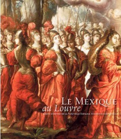 Catalogue d'exposition Le Mexique au Louvre - Chefs-d'œuvre de la Nouvelle Espagne, XVIIe et XVIIIe siècles