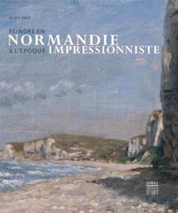 Peindre en Normandie à l'époque impressionniste (Nouvelle édition)