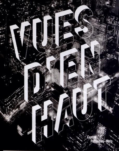 Catalogue d'exposition Vues d'en haut - Centre Pompidou Metz