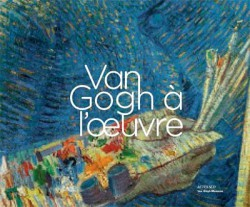 Van Gogh à l'oeuvre - Musée Van Gogh, Amsterdam