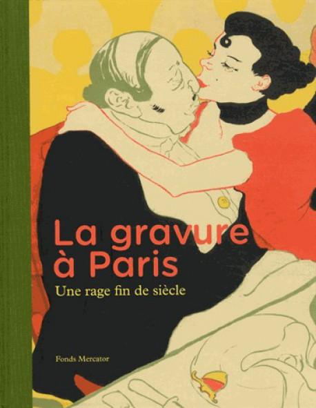 La gravure à Paris - Une rage fin de siècle