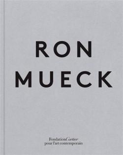 Ron Mueck at the Fondation Cartier, Paris (Biligual edition)