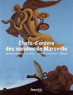 Les chefs d'oeuvre des musées de Marseille - Musée des Beaux-arts, Musée Cantini, MAC